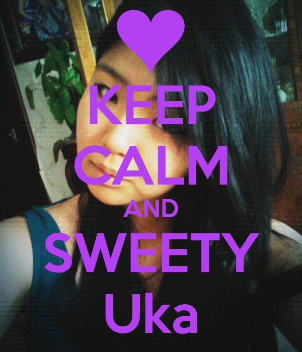 KEEP CALM AND SWEETY Uka
