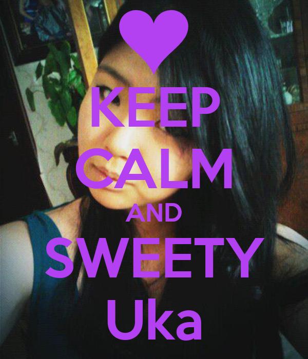 KEEP CALM AND SWEETY Uka