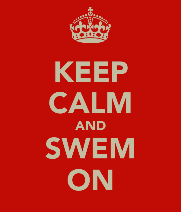 KEEP CALM AND SWEM ON