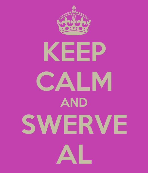 KEEP CALM AND SWERVE AL