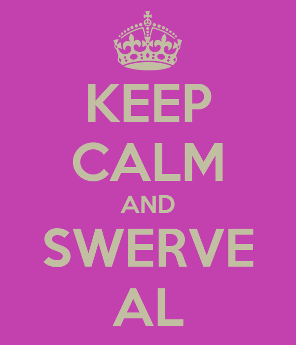 KEEP CALM AND SWERVE AL