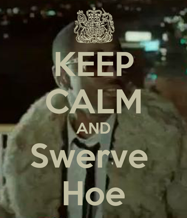 KEEP CALM AND Swerve  Hoe