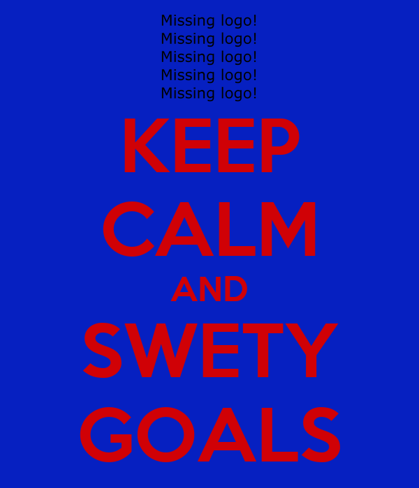 KEEP CALM AND SWETY GOALS