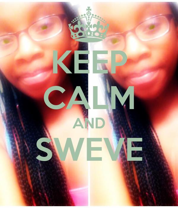 KEEP CALM AND SWEVE