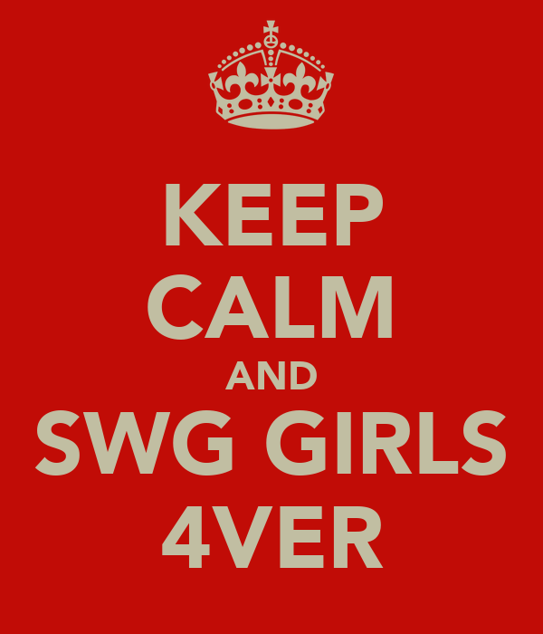 KEEP CALM AND SWG GIRLS 4VER