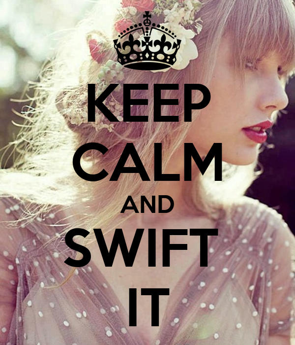 KEEP CALM AND SWIFT  IT