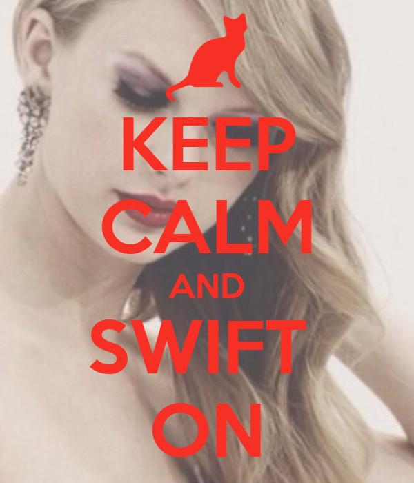 KEEP CALM AND SWIFT  ON