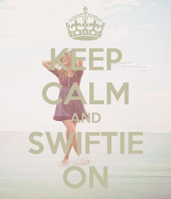 KEEP CALM AND SWIFTIE ON