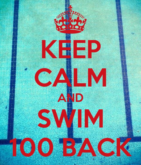 KEEP CALM AND SWIM 100 BACK