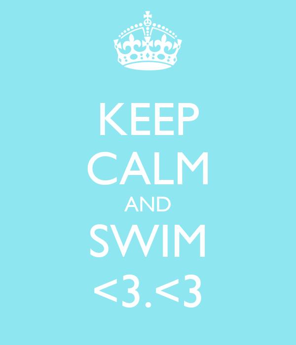 KEEP CALM AND SWIM <3.<3
