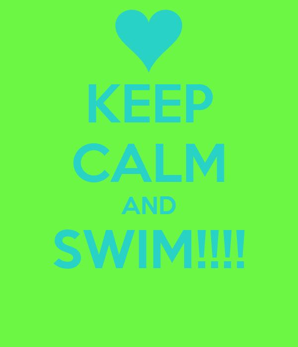 KEEP CALM AND SWIM!!!!