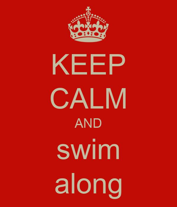 KEEP CALM AND swim along