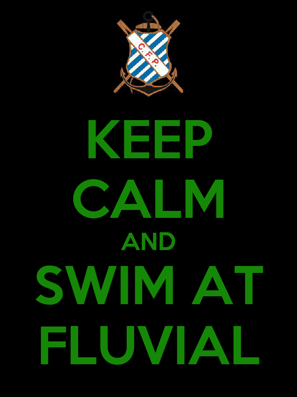 KEEP CALM AND SWIM AT FLUVIAL