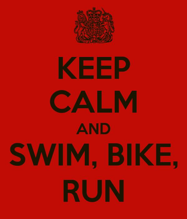 KEEP CALM AND SWIM, BIKE, RUN