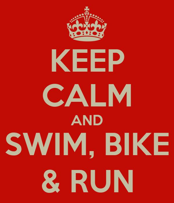 KEEP CALM AND SWIM, BIKE & RUN