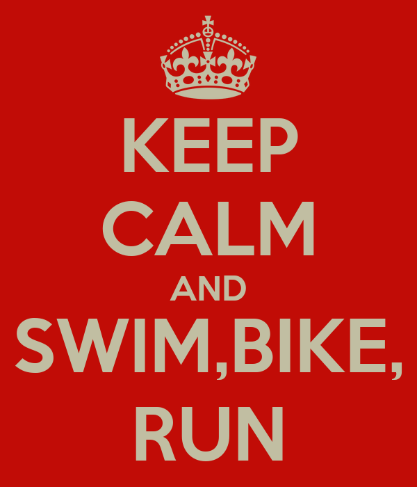 KEEP CALM AND SWIM,BIKE, RUN
