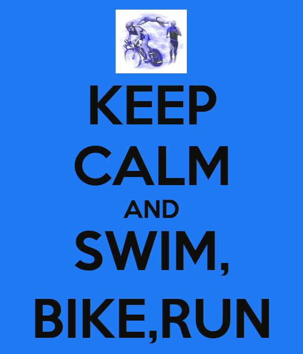 KEEP CALM AND SWIM, BIKE,RUN