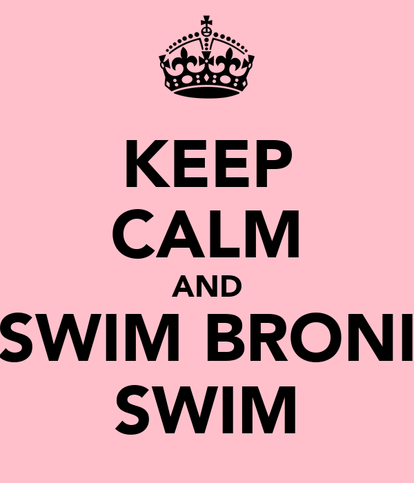 KEEP CALM AND SWIM BRONI SWIM
