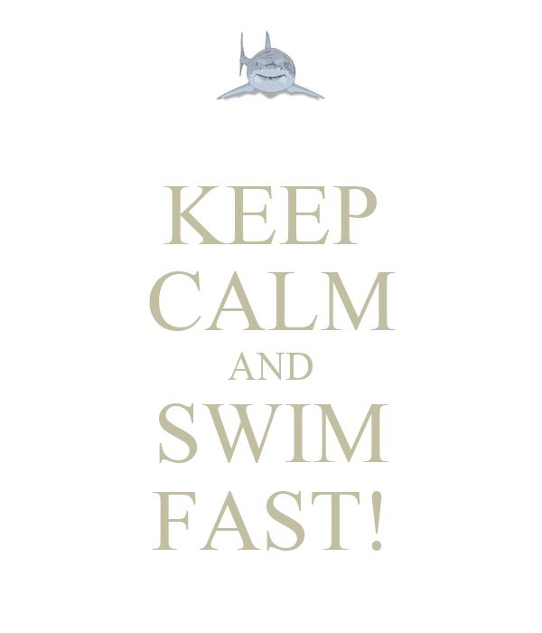 KEEP CALM AND SWIM FAST!