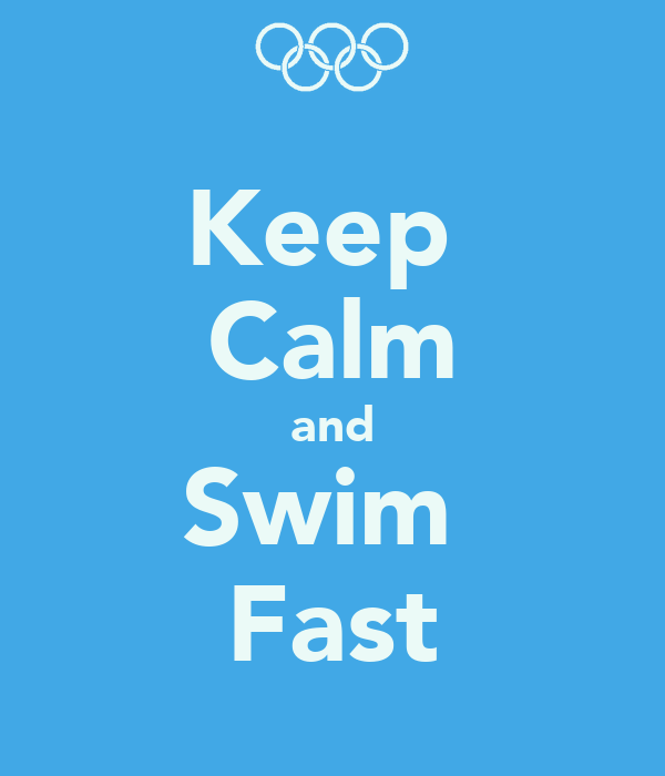 Keep  Calm and Swim  Fast