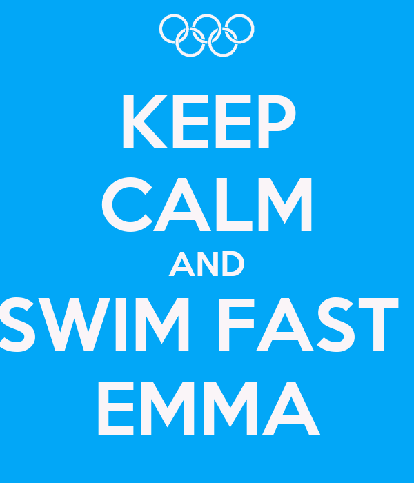 KEEP CALM AND SWIM FAST  EMMA