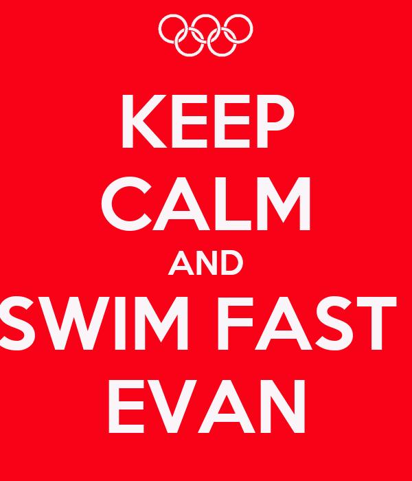 KEEP CALM AND SWIM FAST  EVAN