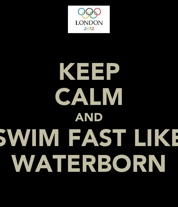 KEEP CALM AND SWIM FAST LIKE WATERBORN