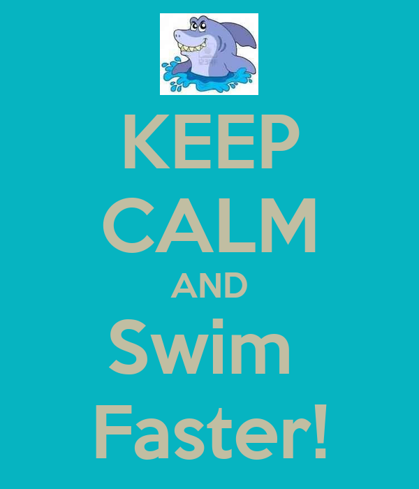 KEEP CALM AND Swim  Faster!