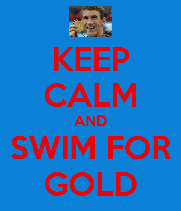KEEP CALM AND SWIM FOR GOLD