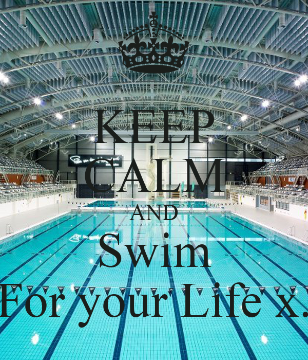 KEEP CALM AND Swim For your Life x.