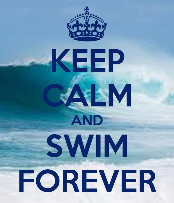 KEEP CALM AND SWIM FOREVER