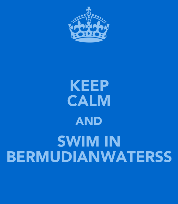 KEEP CALM AND SWIM IN BERMUDIANWATERSS