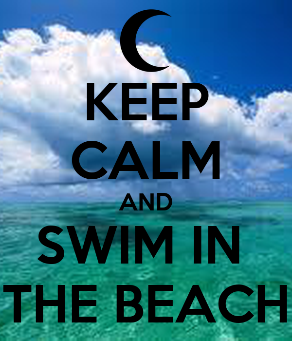 KEEP CALM AND SWIM IN  THE BEACH