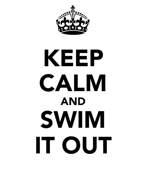 KEEP CALM AND SWIM IT OUT