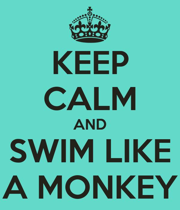 KEEP CALM AND SWIM LIKE A MONKEY