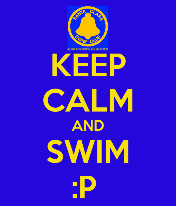 KEEP CALM AND SWIM :P
