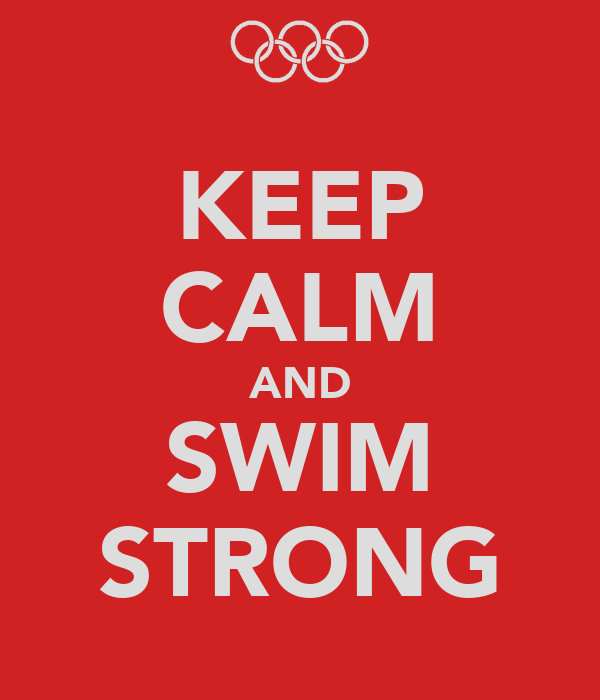 KEEP CALM AND SWIM STRONG