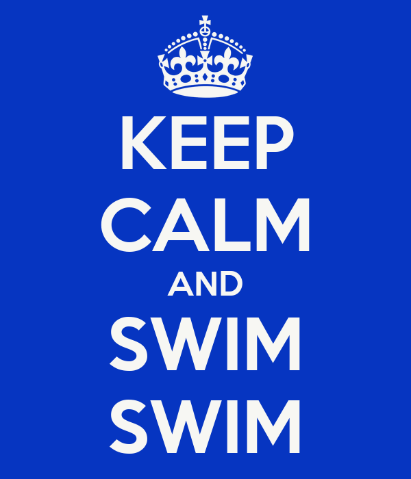 KEEP CALM AND SWIM SWIM