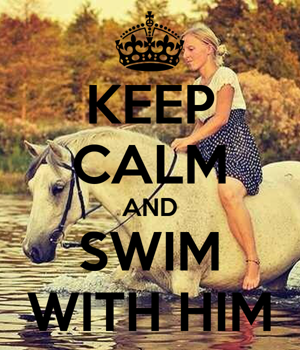 KEEP CALM AND SWIM WITH HIM