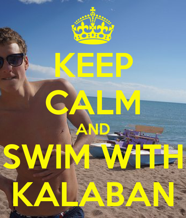KEEP CALM AND SWIM WITH KALABAN