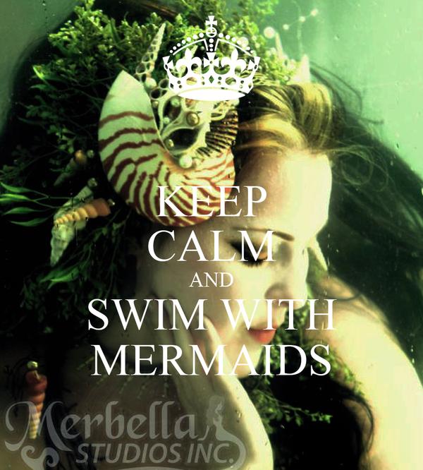 KEEP CALM AND SWIM WITH MERMAIDS