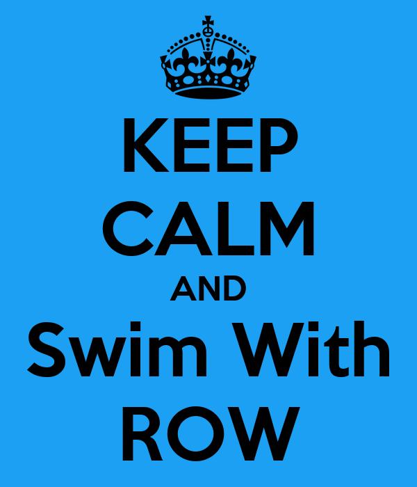 KEEP CALM AND Swim With ROW