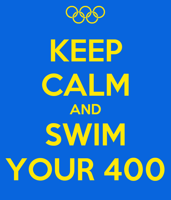 KEEP CALM AND SWIM YOUR 400