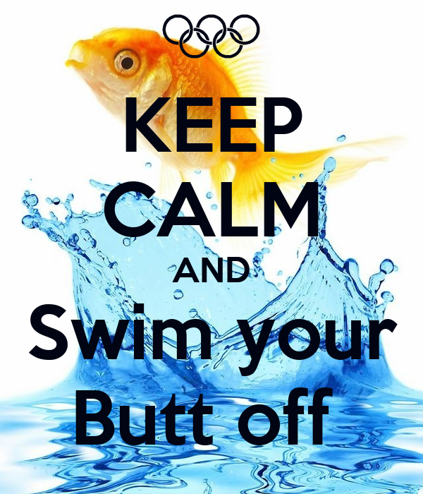 KEEP CALM AND Swim your Butt off