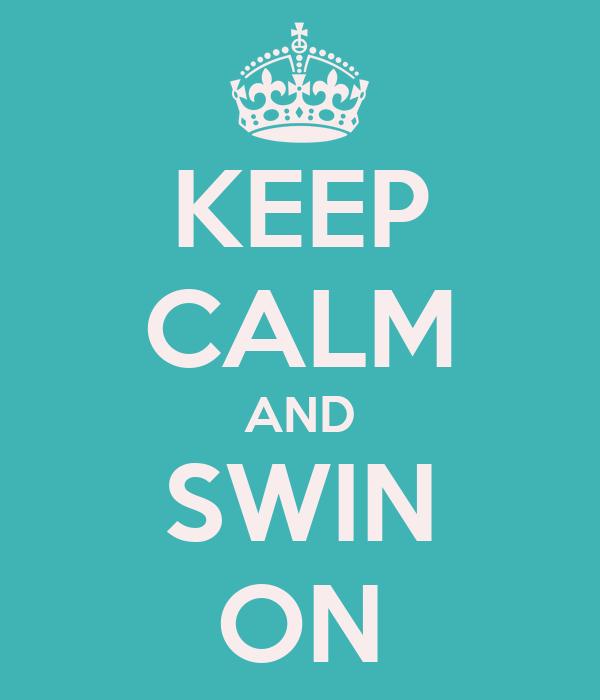 KEEP CALM AND SWIN ON