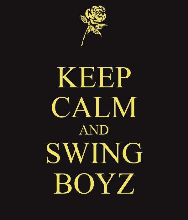 KEEP CALM AND SWING BOYZ