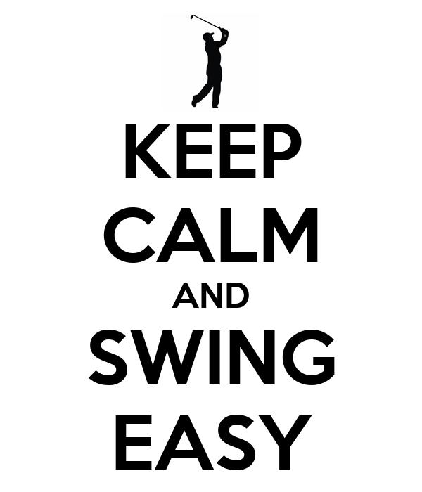 KEEP CALM AND SWING EASY