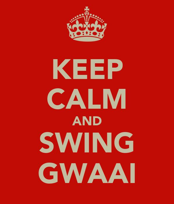KEEP CALM AND SWING GWAAI
