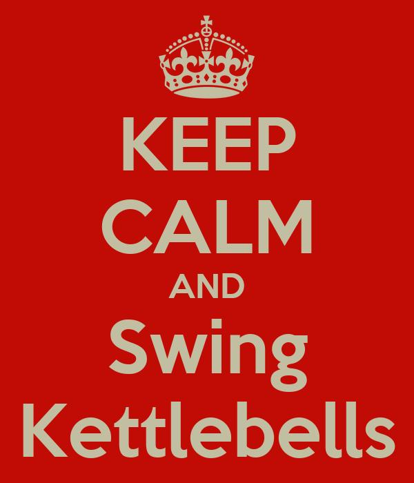 KEEP CALM AND Swing Kettlebells