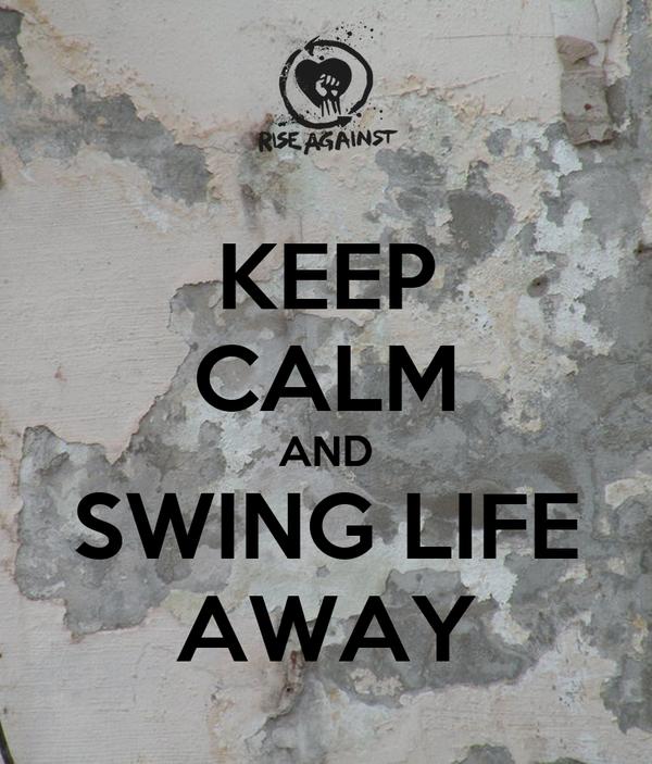 KEEP CALM AND SWING LIFE AWAY